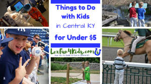 Fun Things to do in Central KY with Kids for $5 or Less