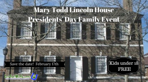 Mary Todd Lincoln House Presidents' Day Event 2020 * FREE for kids 18 and under