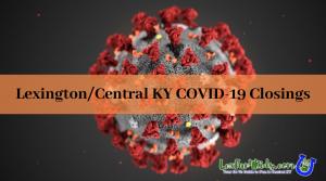 Lexington/Central KY COVID-19 Closures 2020