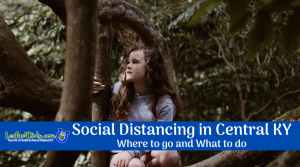 Social Distancing in Central KY: Where to go and What to do