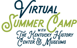 Kentucky Historical Society Summer Camps 2020