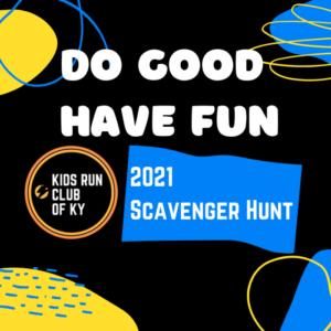 Do Good - Have Fun- Kids Run Club of KY 2021 Scavenger Hunt
